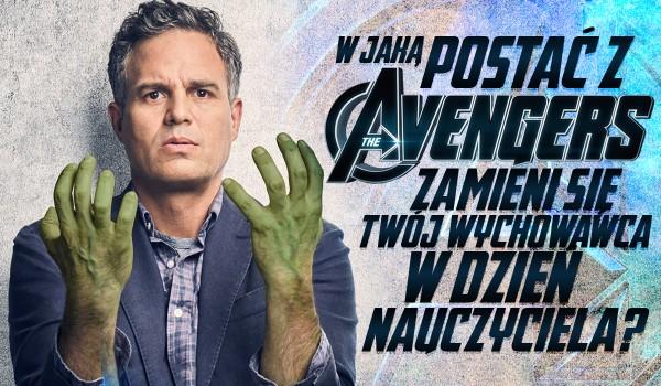 """W jaką postać z """"Avengers"""" zamieni się Twój wychowawca w Dzień Nauczyciela?"""