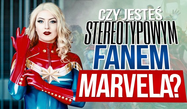 Czy jesteś stereotypowym fanem Marvela?