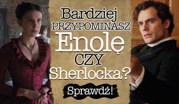 Bardziej przypominasz Enolę czy Sherlocka?