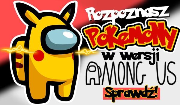 Czy rozpoznasz pokemony w wersji Among us?