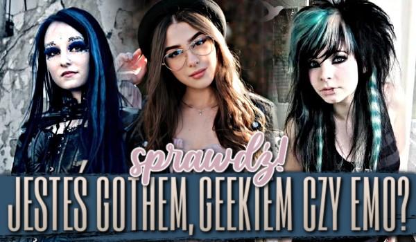 Jesteś Gothem, Geekem czy Emo?