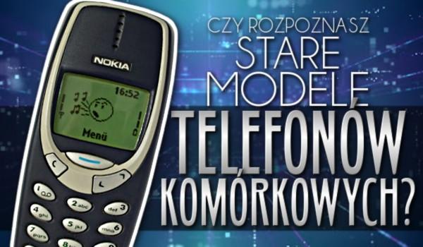 Czy rozpoznasz stare modele telefonów komórkowych?