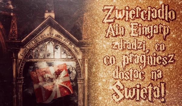 Zwierciadło Ain Eingarp zdradzi, co pragniesz dostać na święta!