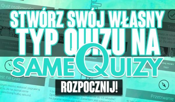 Stwórz swój własny typ quizu na sameQuizy!