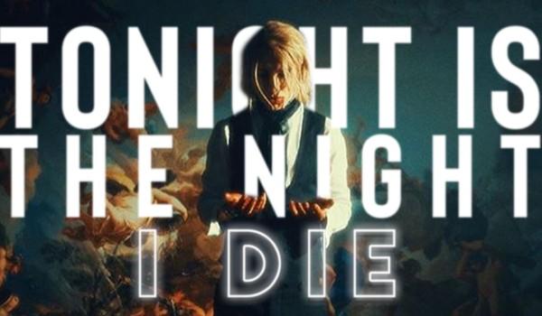 Tonight Is The Night I Die