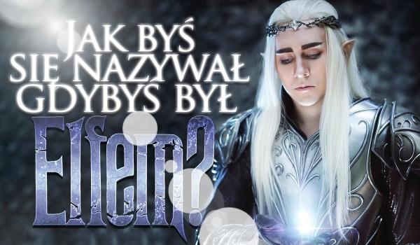 Jak nazywałbyś się, gdybyś był elfem?