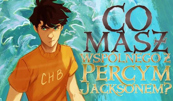 Co masz wspólnego z Percym Jacksonem?
