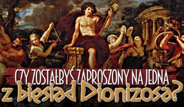 Czy zostałbyś zaproszony na jedną z biesiad Dionizosa?