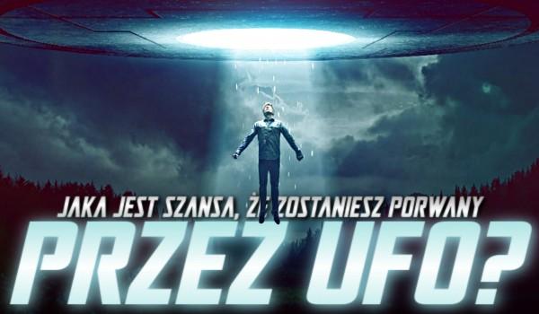 Jaka jest szansa, że zostaniesz porwany przez UFO?