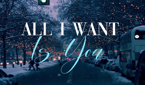 All I Want Is You • part one