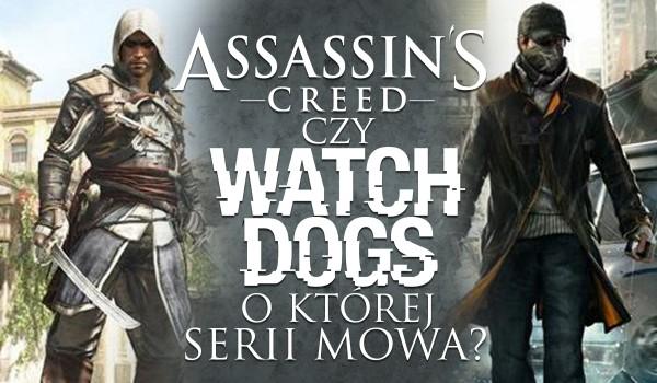 """""""Assassin's Creed"""" czy """"Watch Dogs""""? – O jakiej serii mowa?"""
