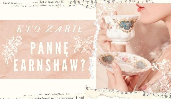Kto zabił pannę Earnshaw?