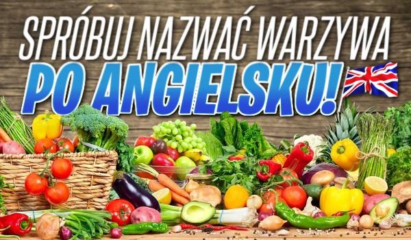 Spróbuj nazwać warzywa po angielsku!