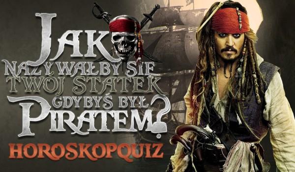 Horoskopquiz: Jak nazywałby się Twój statek, gdybyś był piratem?