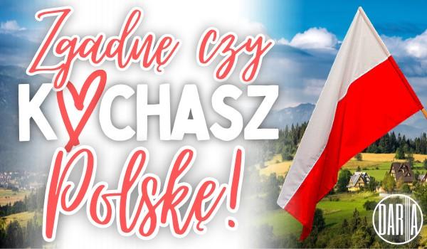 Zgadnę, czy kochasz Polskę!