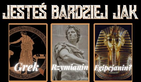 Jesteś bardziej jak Grek, Rzymianin czy Egipcjanin?