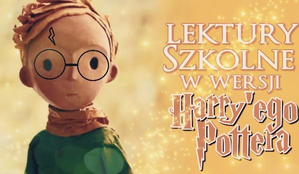 Lektury szkolne w wersji Harry'ego Pottera!