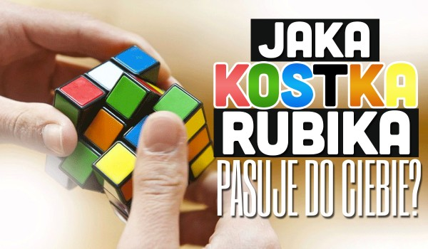 Jakiego rodzaju kostki Rubika powinieneś się nauczyć układać?