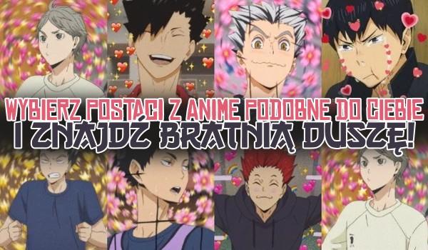 Wybierz postacie z anime, które są do Ciebie podobne i znajdź bratnią duszę!