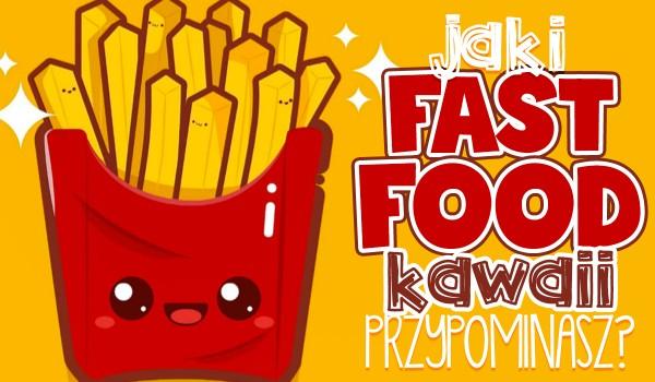 Jaki Fast Food kawaii przypominasz?