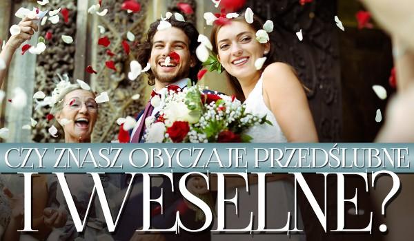 Czy znasz obyczaje przedślubne i weselne? Sprawdź!