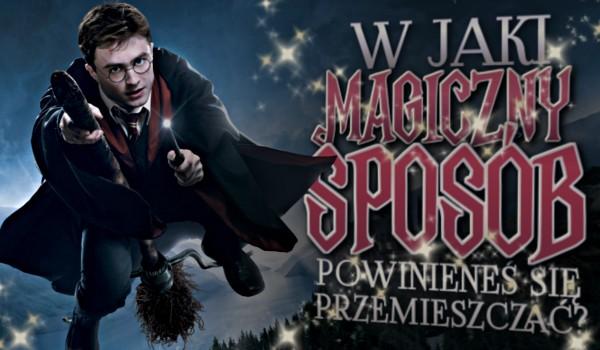 W jaki magiczny sposób powinieneś się przemieszczać?