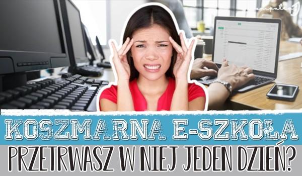 Koszmarna e-szkoła! Przetrwasz w niej jeden dzień?