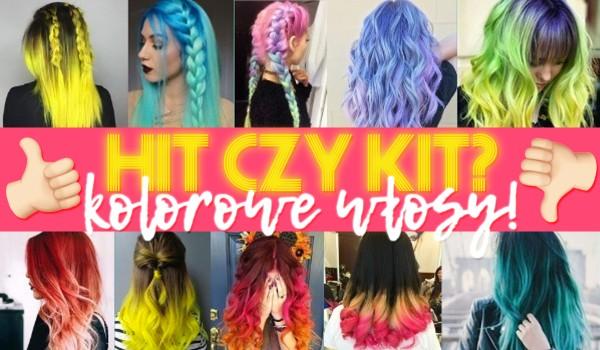 Hit czy Kit?  Kolorowe włosy
