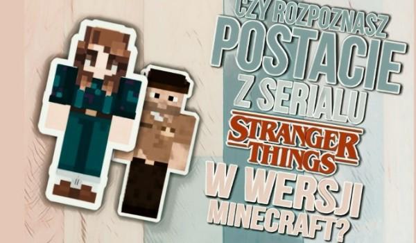 """Czy rozpoznasz postacie serialu """"Stranger Things"""" w wersji Minecraft? Sprawdź!"""