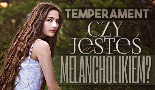 Temperament: Czy jesteś melancholikiem?