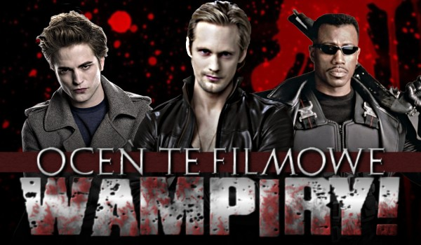 Oceń te filmowe wampiry!