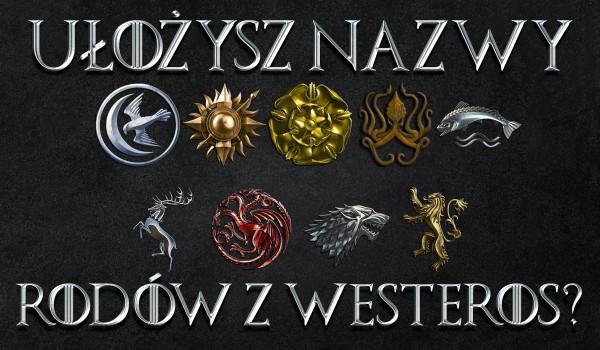Ułożysz poprawnie nazwy rodów z Westeros?