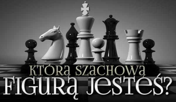 Którą szachową figurą jesteś?