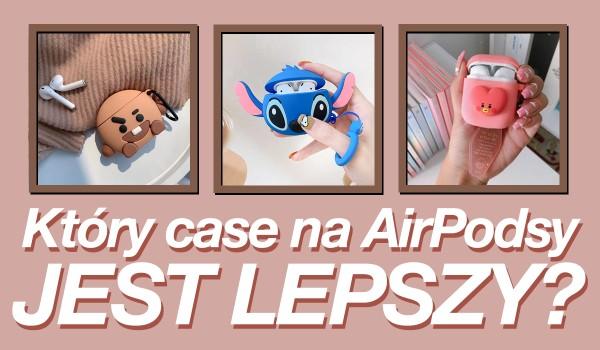 Który case na AirPodsy jest ładniejszy? – Głosowanie
