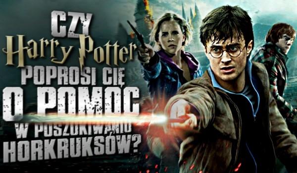 Czy Harry Potter poprosi Cię o pomoc w poszukiwaniu horkruksów?