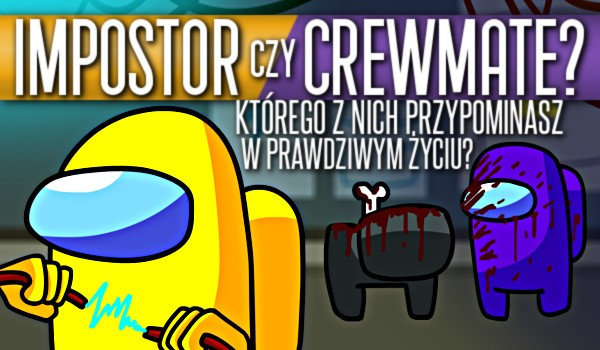 Impostor czy crewmate? – Którego z nich przypominasz w prawdziwym życiu?