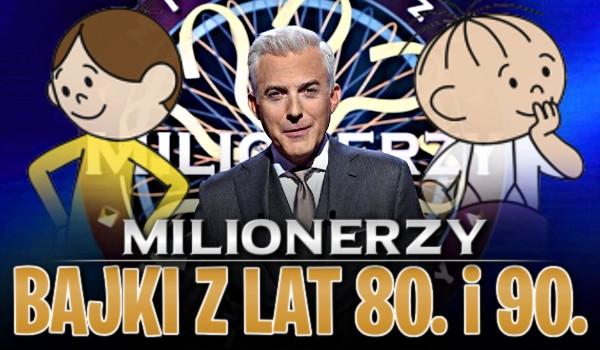 MILIONERZY— Bajki z lat 80. i 90.!