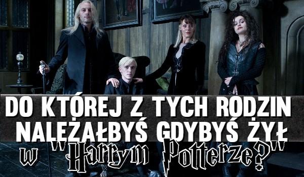 Do której rodziny byś należał, gdybyś żył w Harrym Potterze?