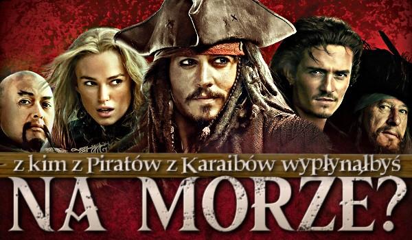 """Z kim z """"Piratów z Karaibów"""" wypłynąłbyś na morze?"""