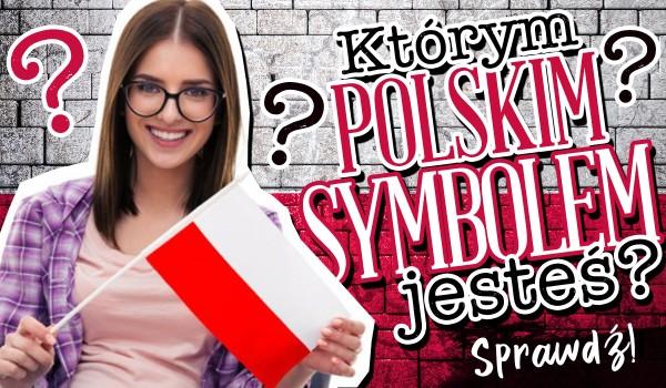 Którym polskim symbolem jesteś?