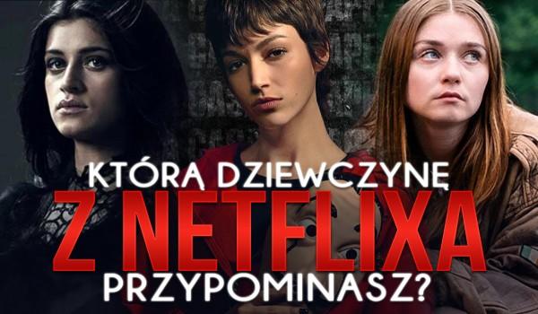 Którą dziewczynę z serialu na Netflix przypominasz?