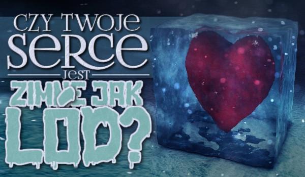 Czy Twoje serce jest zimne jak lód?
