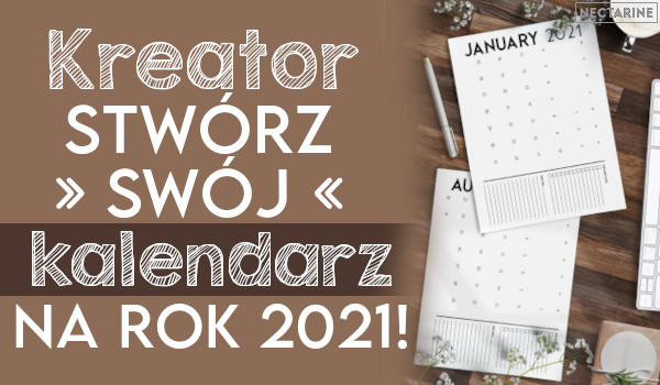 Kreator: Stwórz swój kalendarz na rok 2021!