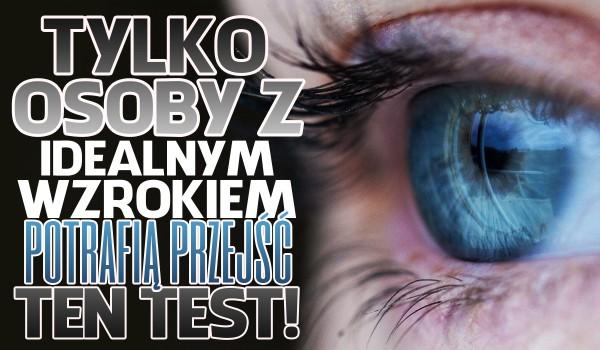 Tylko osoby z idealnym wzrokiem potrafią przejść ten test!