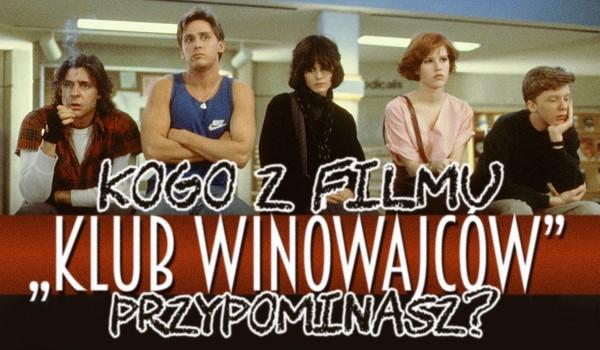 """Kogo z filmu ,,Klub Winowajców"""" przypominasz najbardziej?"""