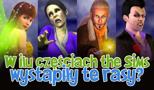 W ilu częściach gry The Sims wystąpiły te rasy?