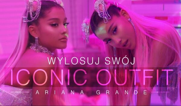 Wylosuj swój iconic outfit: Ariana Grande!