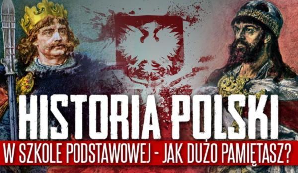 Historia Polski w szkole podstawowej! — Jak dużo pamiętasz?