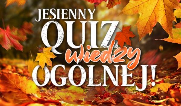 Jesienny quiz wiedzy ogólnej!