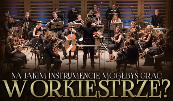 Na jakim instrumencie mógłbyś grać w orkiestrze?